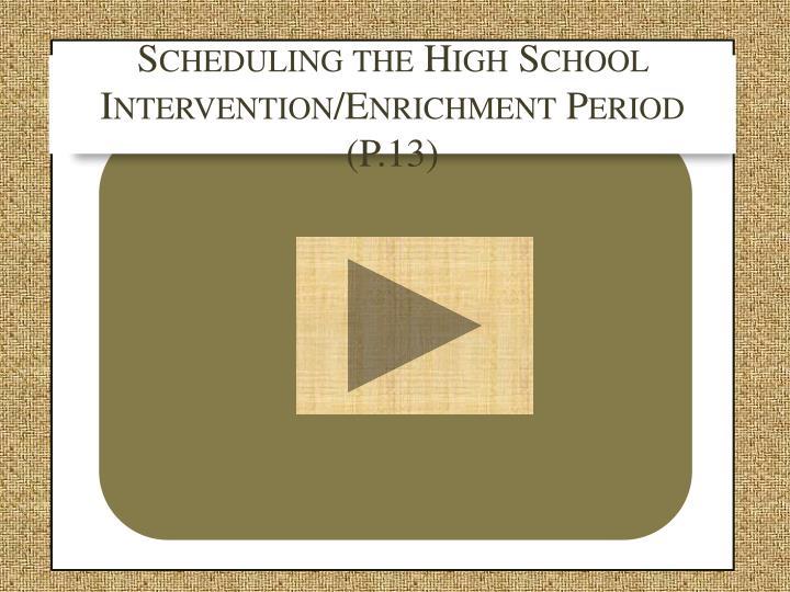Scheduling the High School Intervention/Enrichment Period (P.13)
