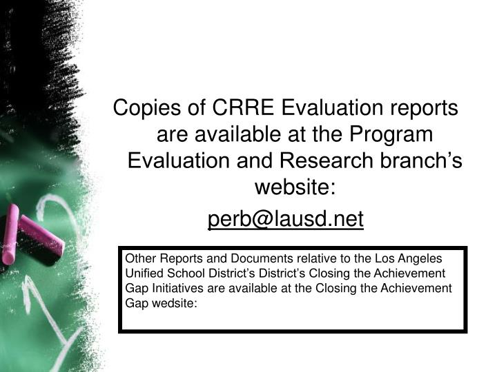 Copies of CRRE Evaluation reports are available at the Program Evaluation and Research branch's website: