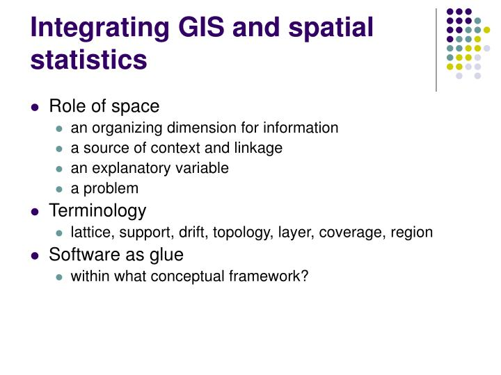 Integrating GIS and spatial statistics