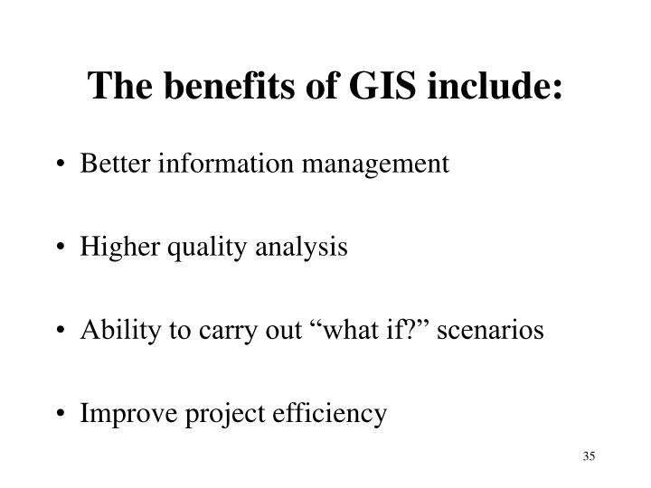 The benefits of GIS include: