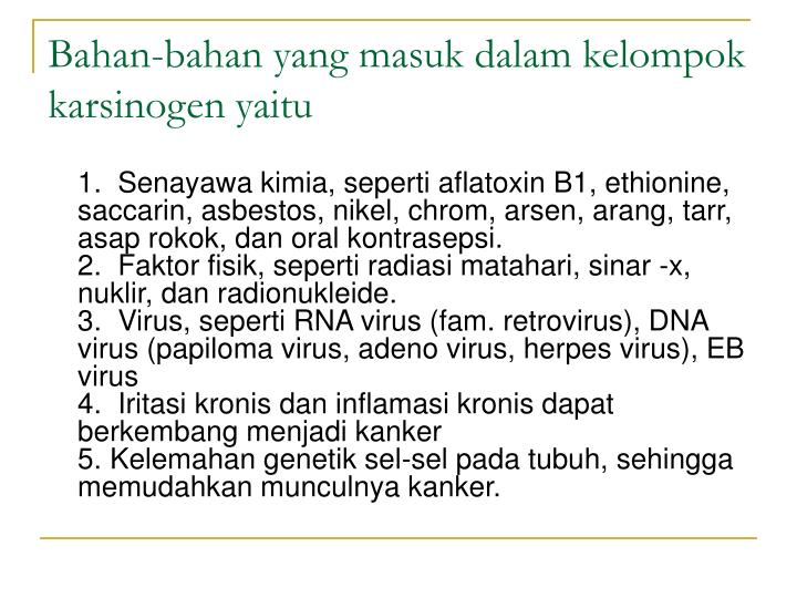 Bahan-bahan yang masuk dalam kelompok karsinogen yaitu
