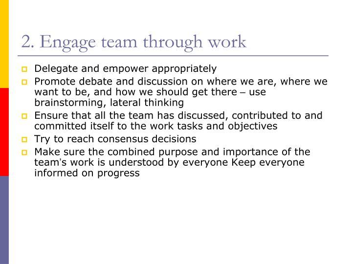 2. Engage team through work