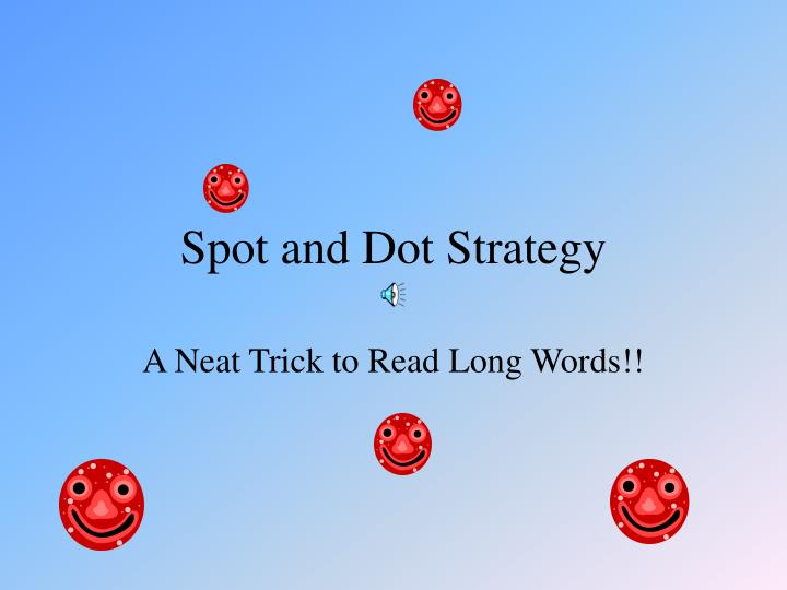 Spot and dot strategy