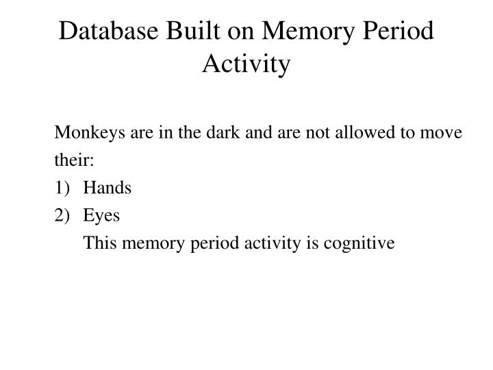 Database Built on Memory Period Activity