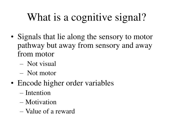 What is a cognitive signal?