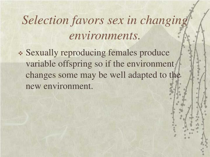 Selection favors sex in changing environments.