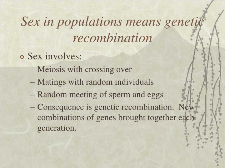 Sex in populations means genetic recombination