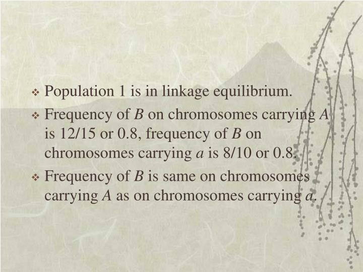 Population 1 is in linkage equilibrium.