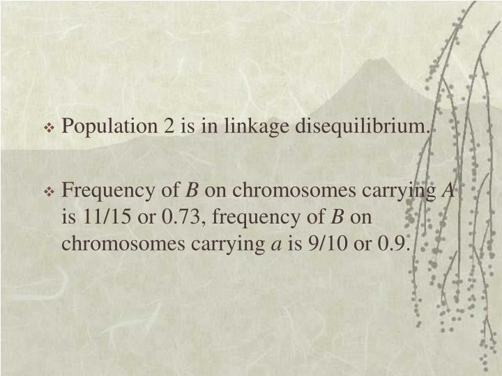 Population 2 is in linkage disequilibrium.