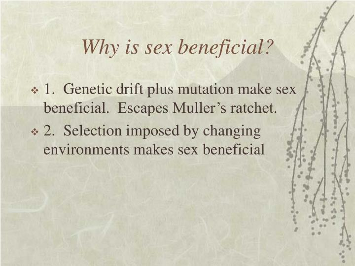 Why is sex beneficial?
