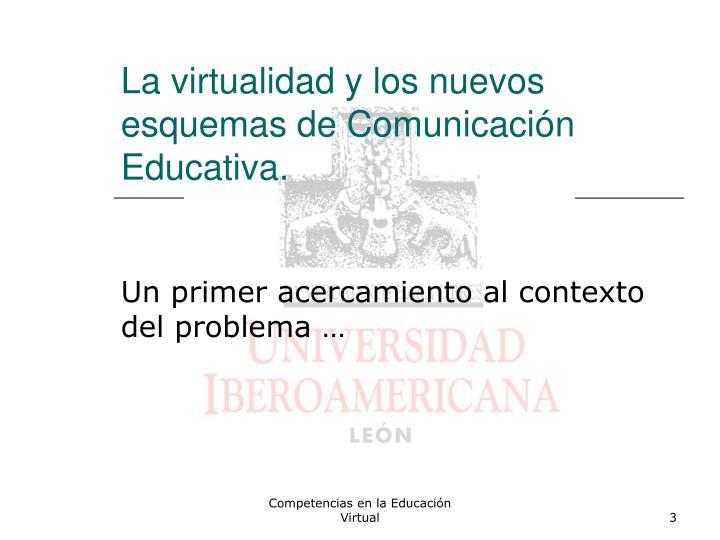 La virtualidad y los nuevos esquemas de Comunicación Educativa.