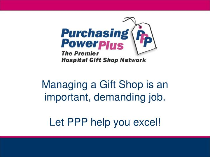 Managing a Gift Shop is an important, demanding job.