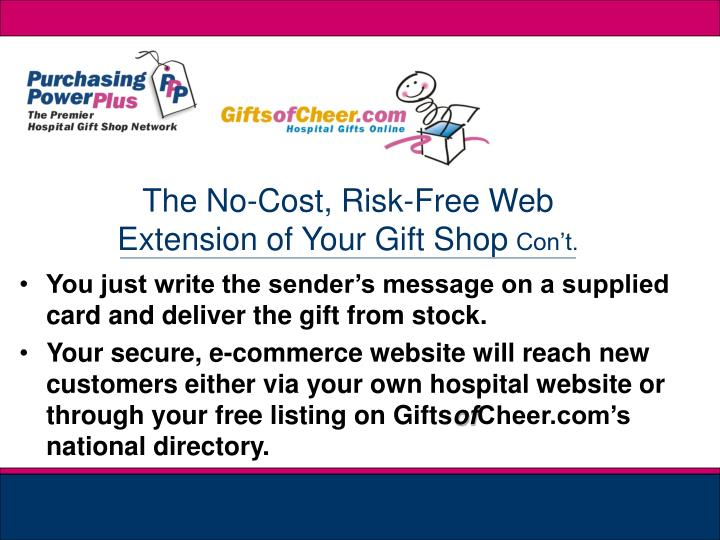 You just write the sender's message on a supplied card and deliver the gift from stock.