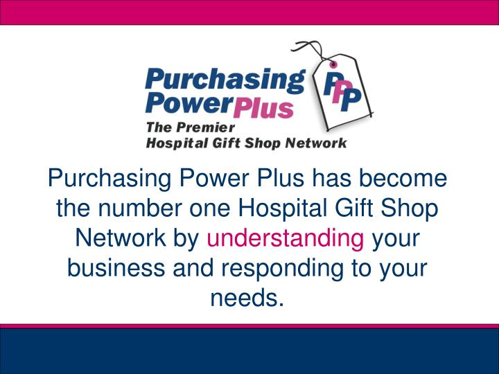 Purchasing Power Plus has become the number one Hospital Gift Shop Network by