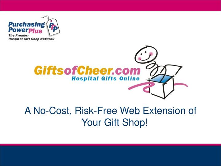 A No-Cost, Risk-Free Web Extension of Your Gift Shop!
