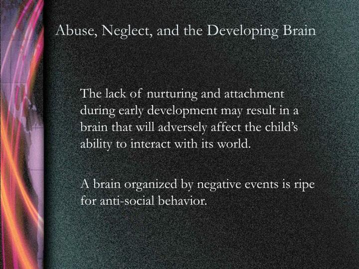 Abuse, Neglect, and the Developing Brain