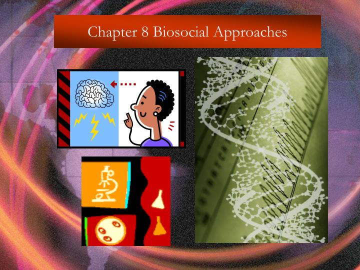 Chapter 8 biosocial approaches