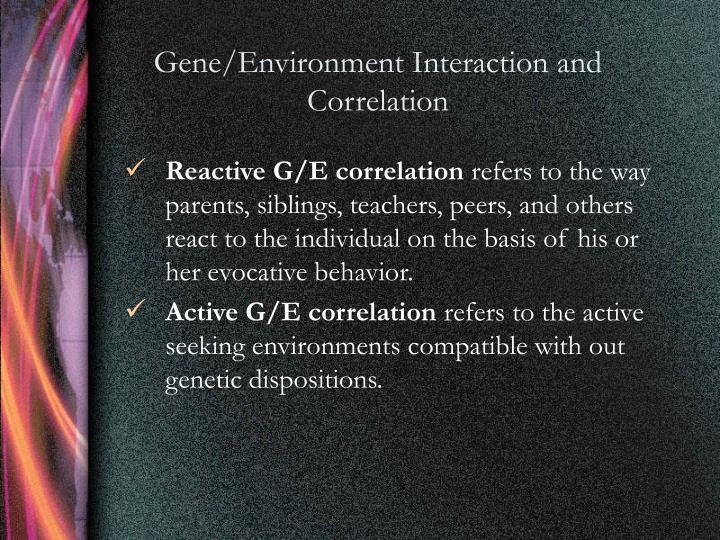 Gene/Environment Interaction and Correlation