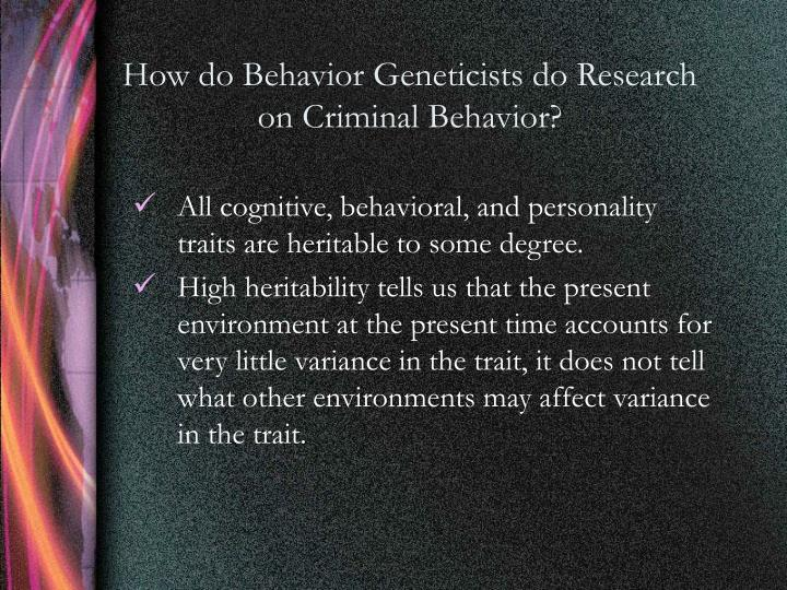 How do Behavior Geneticists do Research on Criminal Behavior?