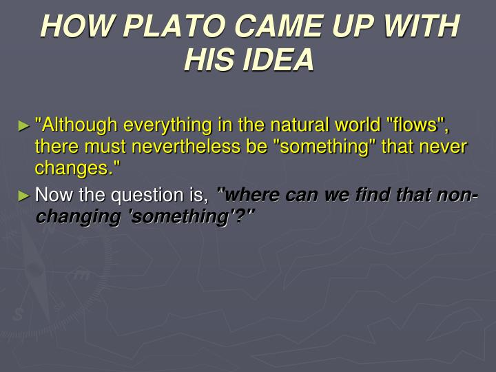 HOW PLATO CAME UP WITH HIS IDEA