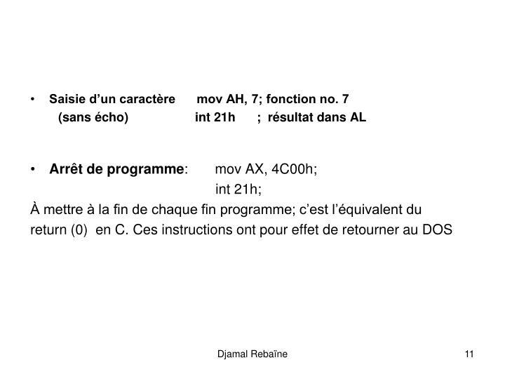 Saisie dun caractre      mov AH, 7; fonction no. 7