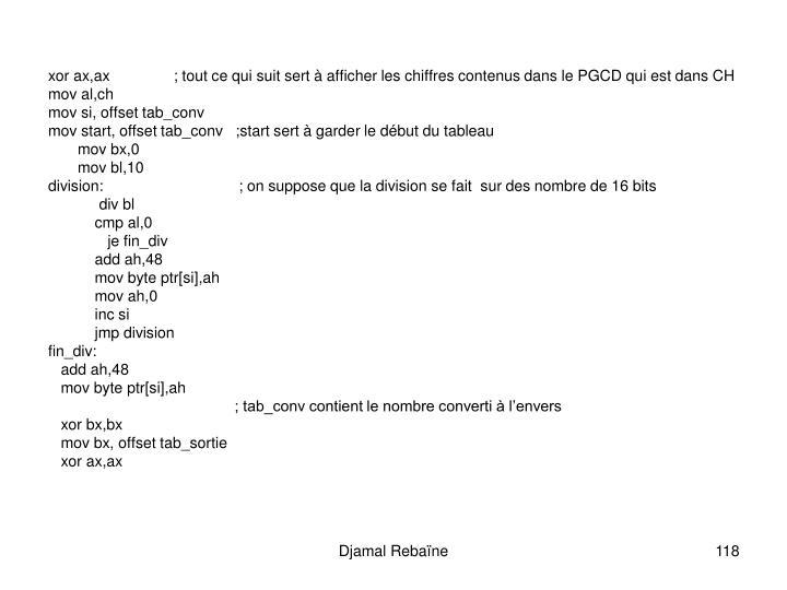 xor ax,ax               ; tout ce qui suit sert  afficher les chiffres contenus dans le PGCD qui est dans CH