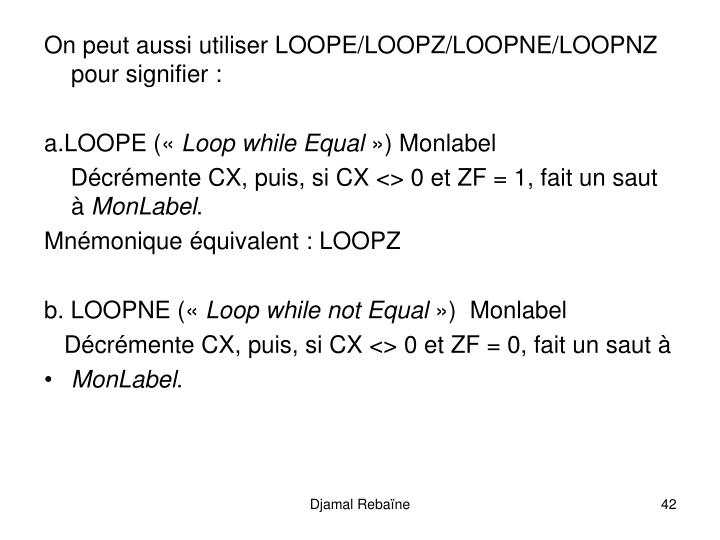 On peut aussi utiliser LOOPE/LOOPZ/LOOPNE/LOOPNZ pour signifier :