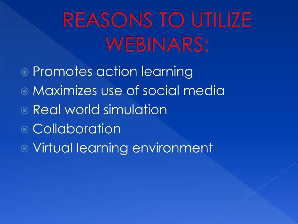 REASONS TO UTILIZE WEBINARS: