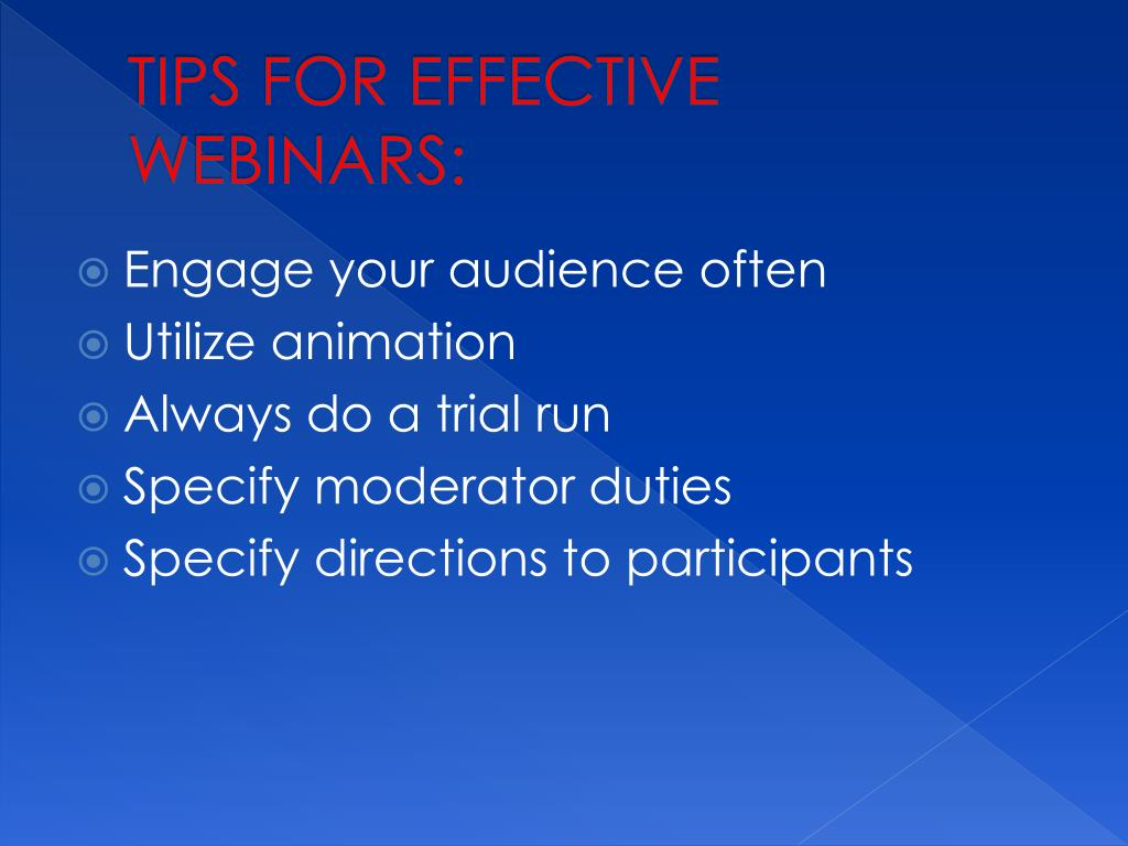 TIPS FOR EFFECTIVE WEBINARS: