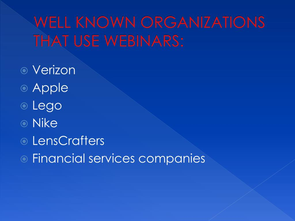 WELL KNOWN ORGANIZATIONS THAT USE WEBINARS: