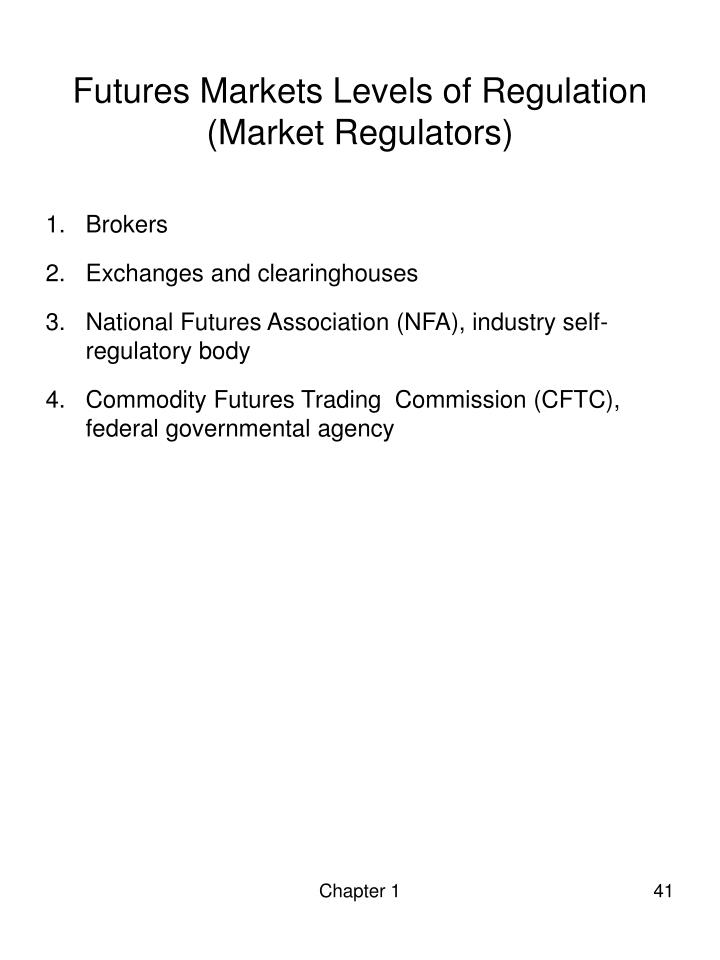 Futures Markets Levels of Regulation (Market Regulators)