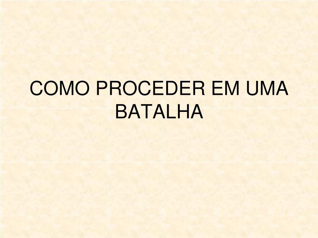 COMO PROCEDER EM UMA BATALHA