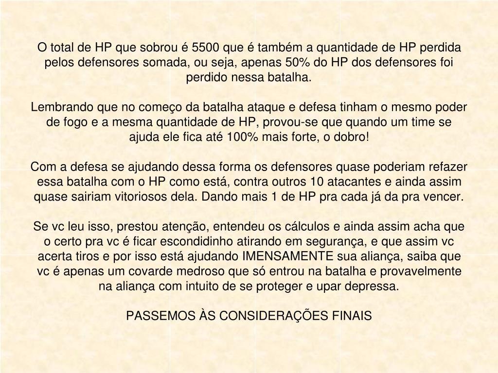 O total de HP que sobrou é 5500 que é também a quantidade de HP perdida pelos defensores somada, ou seja, apenas 50% do HP dos defensores foi perdido nessa batalha.