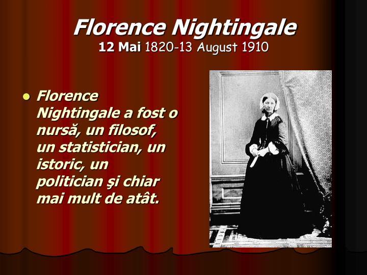 Florence Nightingale a fost o nursă, un filosof, un statistician, un istoric, un politician şi chiar mai mult de atât.