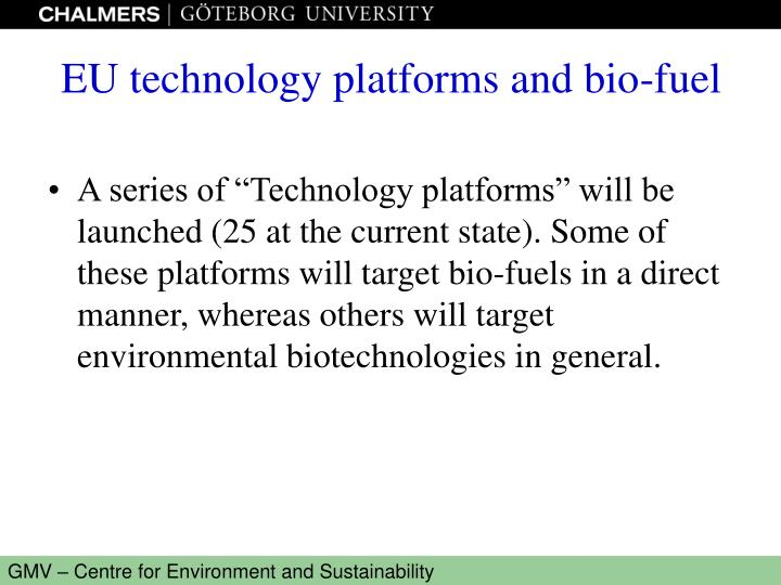 """A series of """"Technology platforms"""" will be launched (25 at the current state). Some of these platforms will target bio-fuels in a direct manner, whereas others will target environmental biotechnologies in general."""