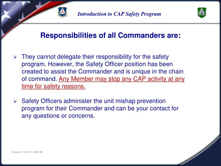 They cannot delegate their responsibility for the safety program. However, the Safety Officer position has been created to assist the Commander and is unique in the chain of command.