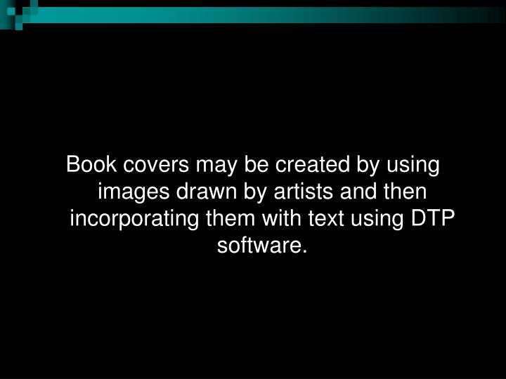 Book covers may be created by using