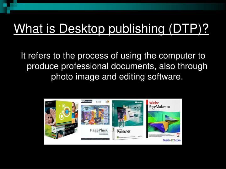 What is Desktop publishing (DTP)?