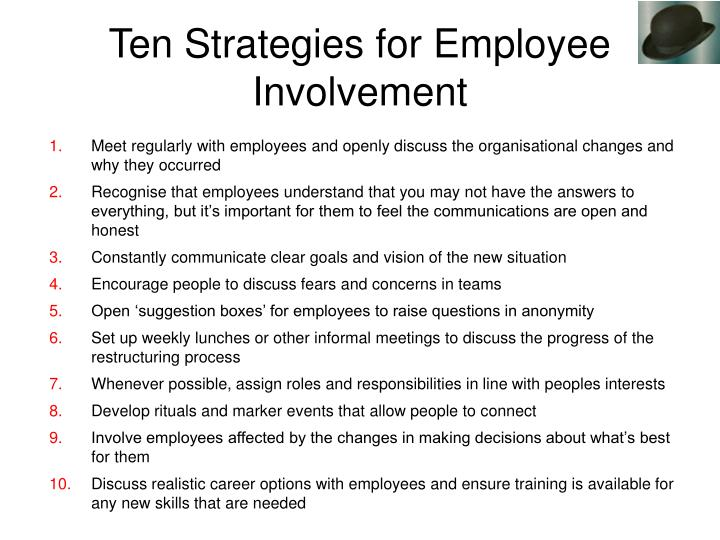Meet regularly with employees and openly discuss the organisational changes and why they occurred