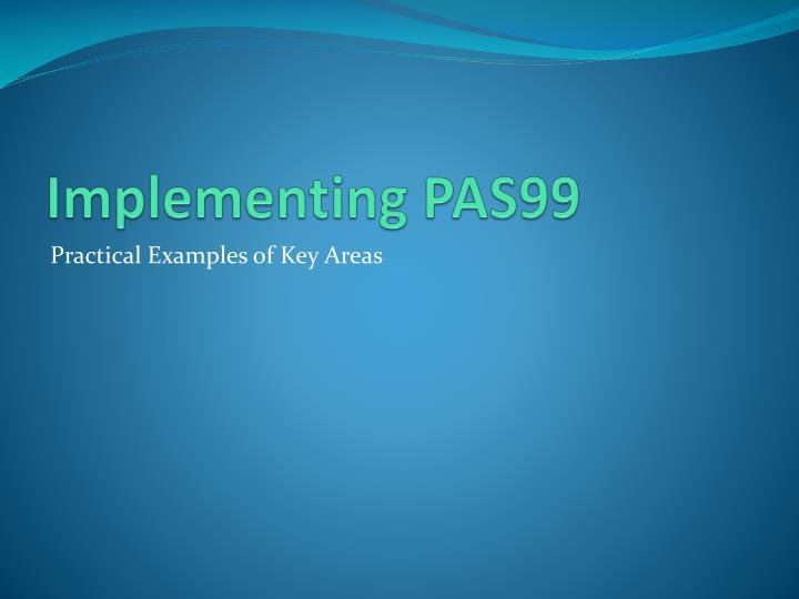 Implementing PAS99