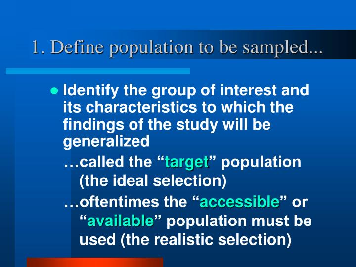 1. Define population to be sampled...