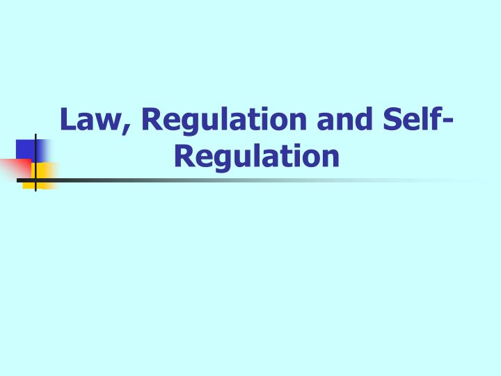 Law, Regulation and Self-Regulation