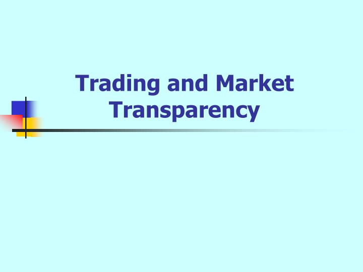 Trading and Market Transparency