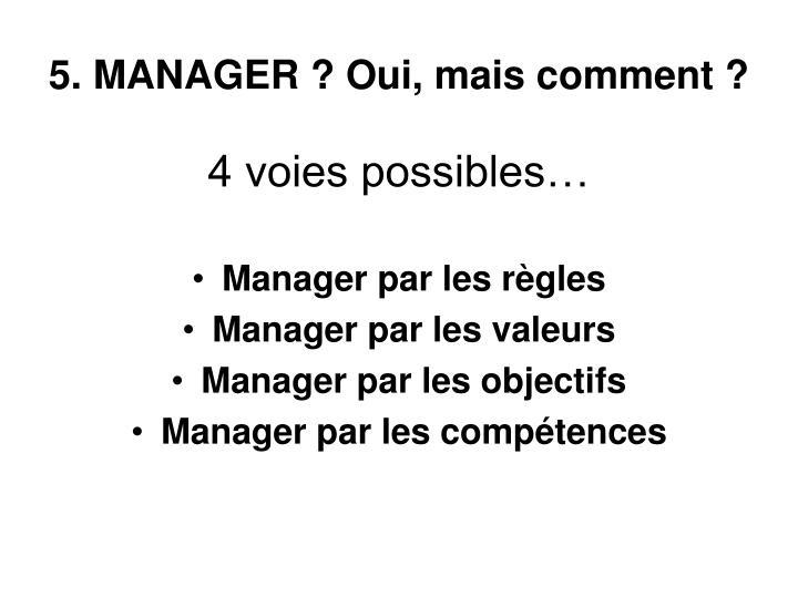 5. MANAGER? Oui, mais comment ?