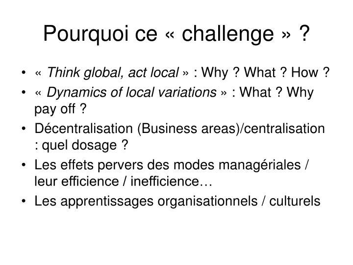 Pourquoi ce «challenge» ?