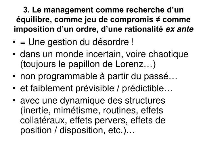 3. Le management comme recherche d'un équilibre, comme jeu de compromis ≠ comme imposition d'un ordre, d'une rationalité