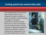 cooling system has several other jobs