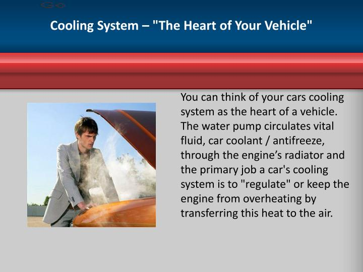 Cooling system the heart of your vehicle