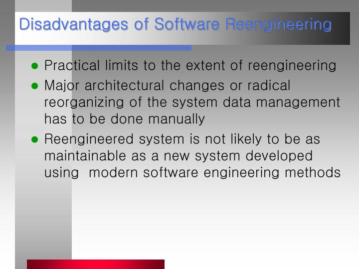 Disadvantages of Software Reengineering