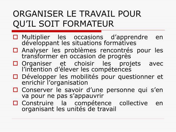 ORGANISER LE TRAVAIL POUR QU'IL SOIT FORMATEUR
